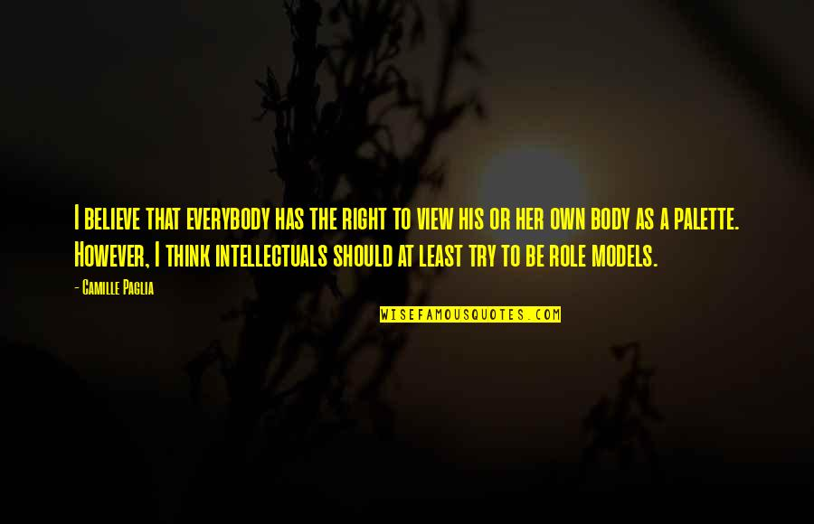 Should I Try Quotes By Camille Paglia: I believe that everybody has the right to