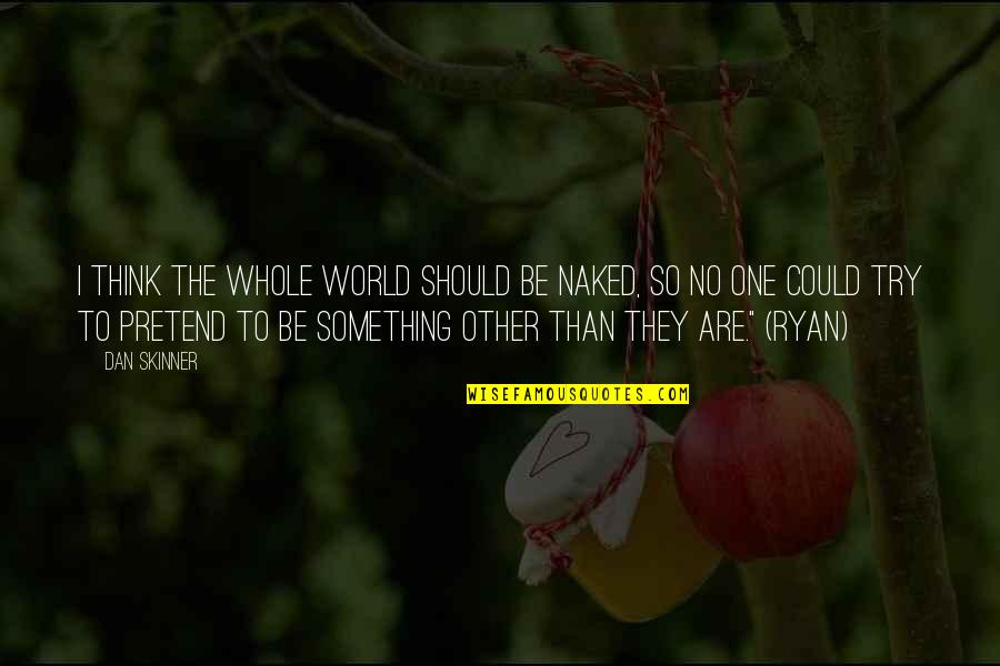 Should I Try Quotes By Dan Skinner: I think the whole world should be naked,