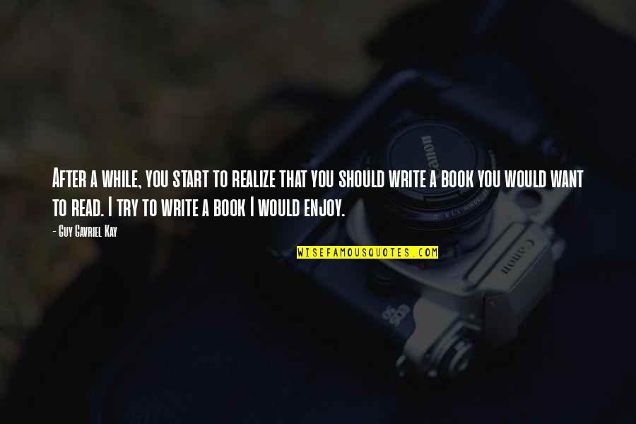 Should I Try Quotes By Guy Gavriel Kay: After a while, you start to realize that