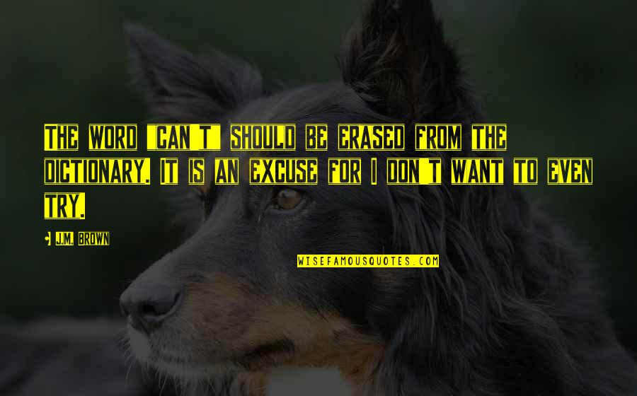 """Should I Try Quotes By J.M. Brown: The word """"can't"""" should be erased from the"""