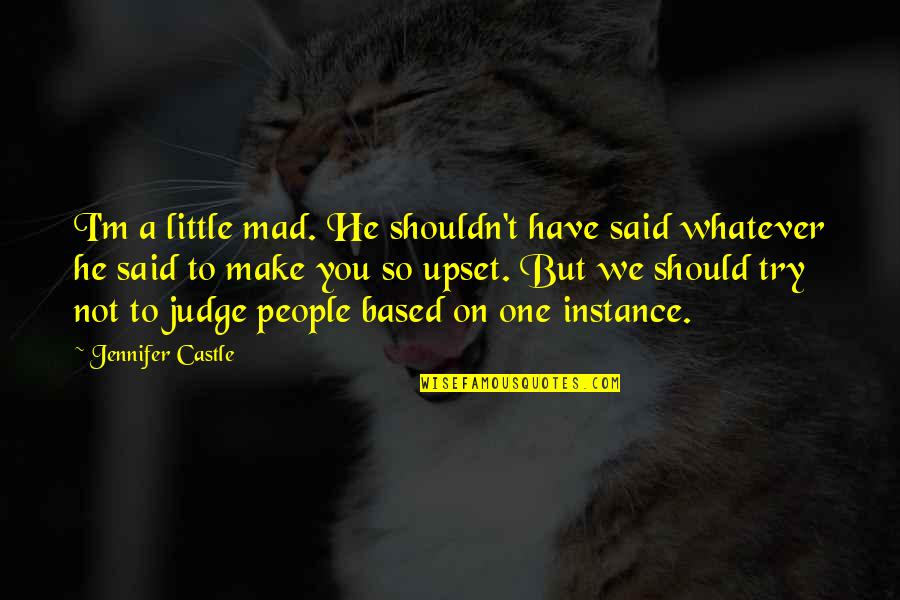 Should I Try Quotes By Jennifer Castle: I'm a little mad. He shouldn't have said