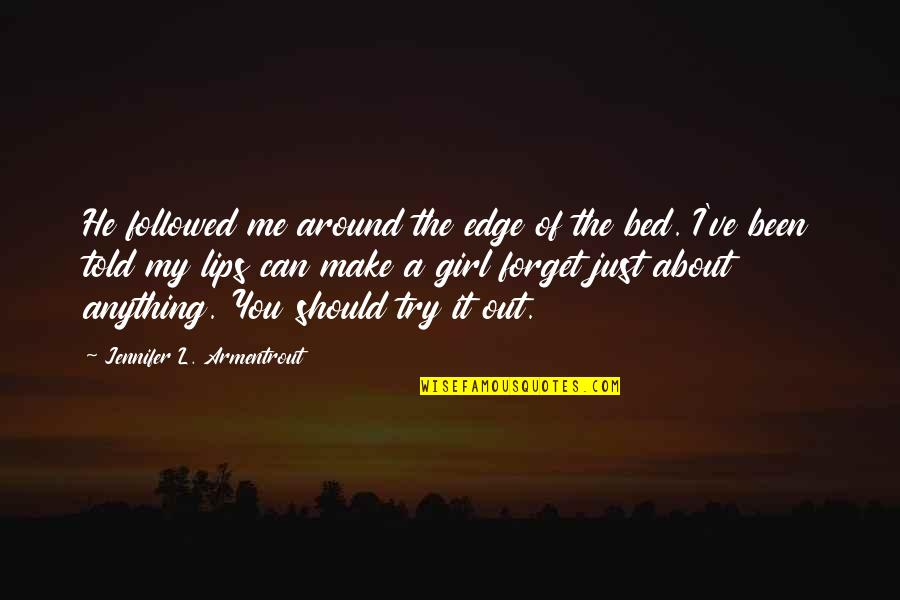 Should I Try Quotes By Jennifer L. Armentrout: He followed me around the edge of the