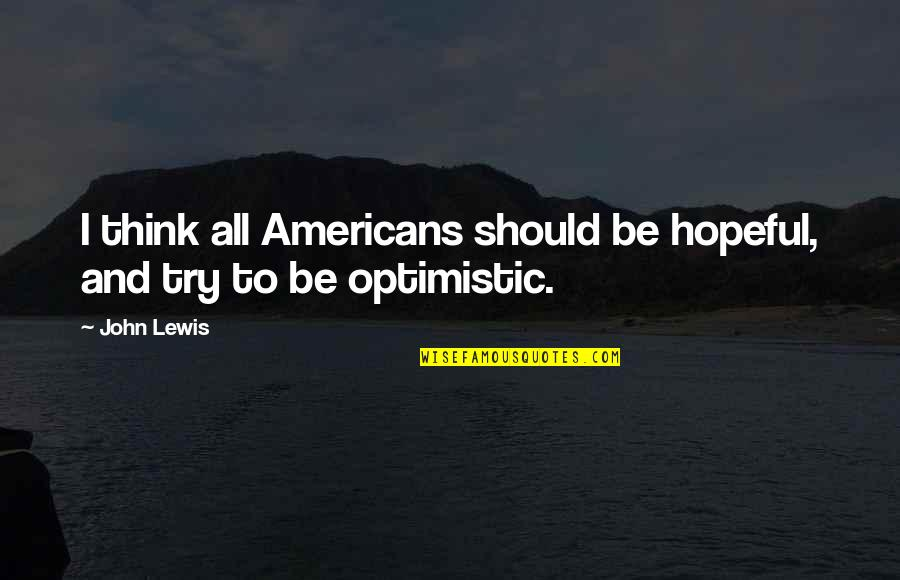 Should I Try Quotes By John Lewis: I think all Americans should be hopeful, and