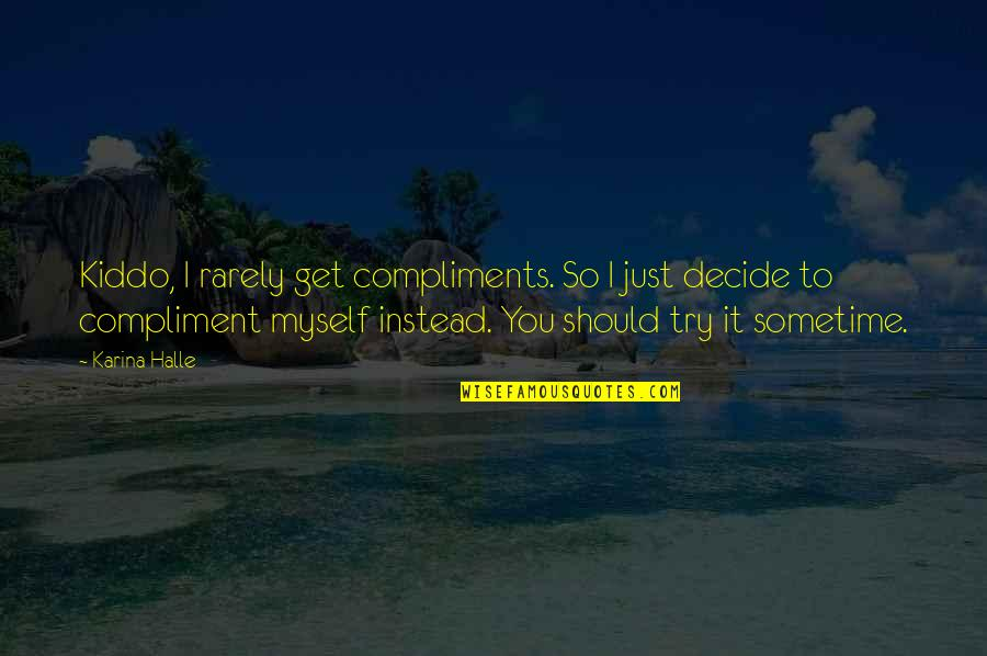 Should I Try Quotes By Karina Halle: Kiddo, I rarely get compliments. So I just