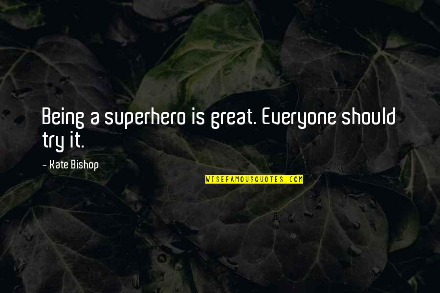 Should I Try Quotes By Kate Bishop: Being a superhero is great. Everyone should try
