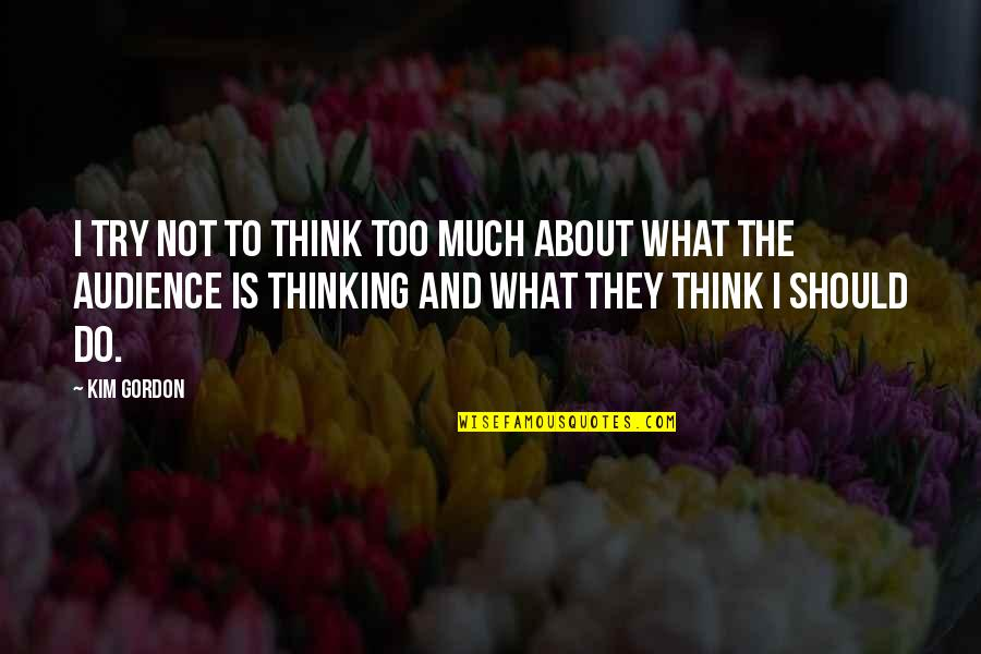 Should I Try Quotes By Kim Gordon: I try not to think too much about