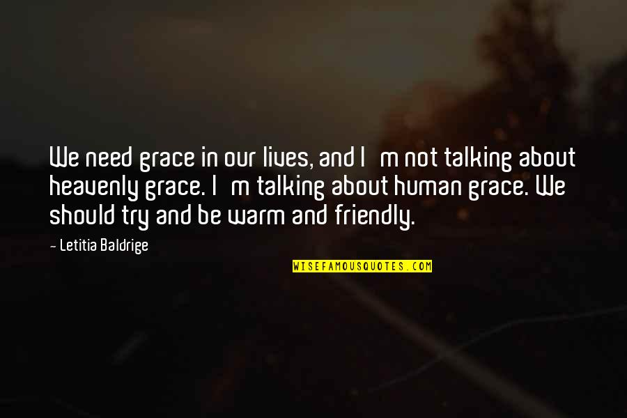 Should I Try Quotes By Letitia Baldrige: We need grace in our lives, and I'm