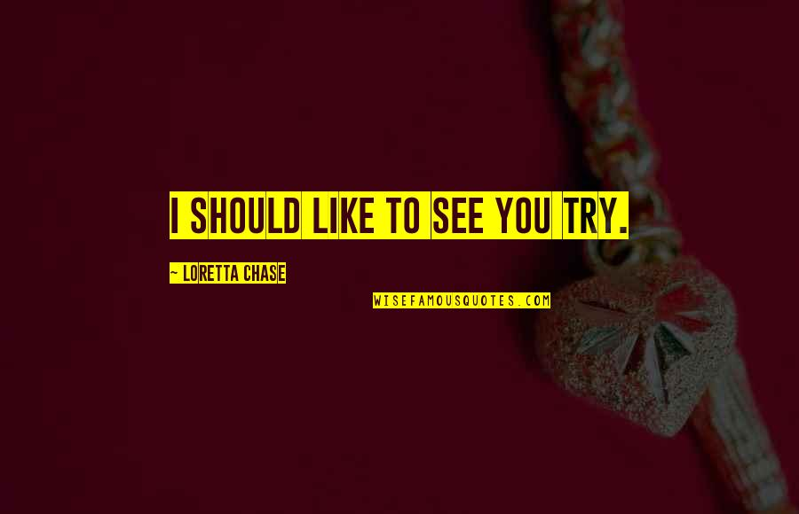 Should I Try Quotes By Loretta Chase: I should like to see you try.