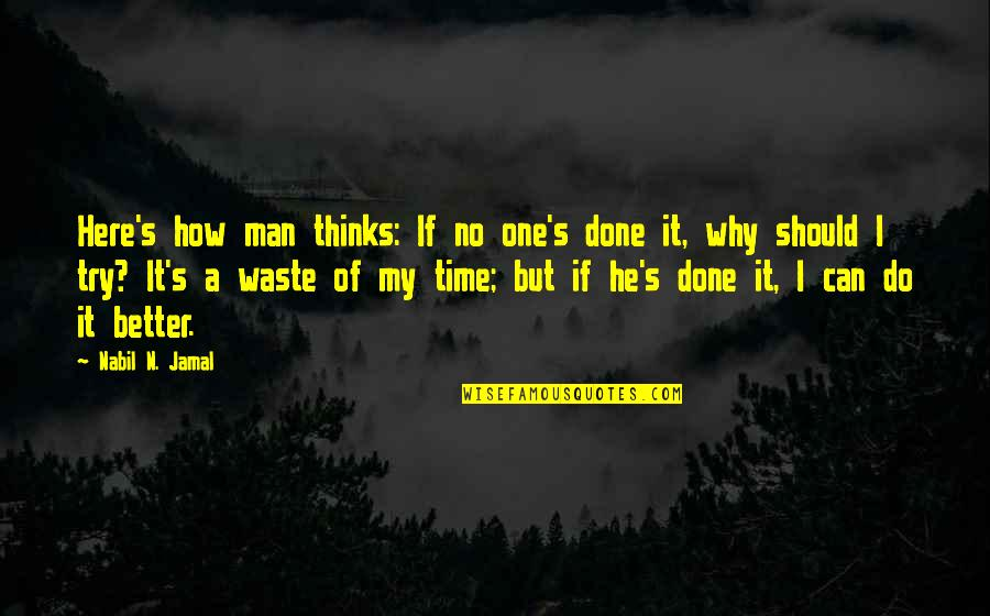 Should I Try Quotes By Nabil N. Jamal: Here's how man thinks: If no one's done