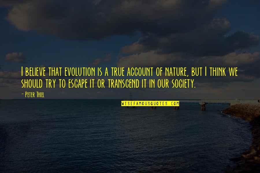Should I Try Quotes By Peter Thiel: I believe that evolution is a true account