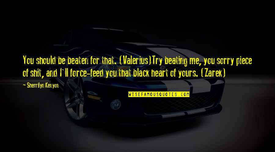Should I Try Quotes By Sherrilyn Kenyon: You should be beaten for that. (Valerius)Try beating