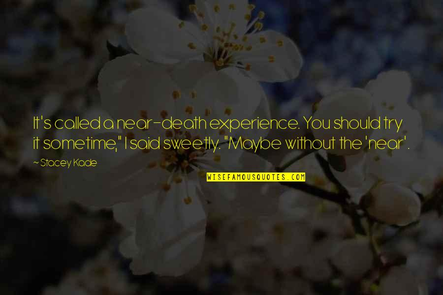 Should I Try Quotes By Stacey Kade: It's called a near-death experience. You should try