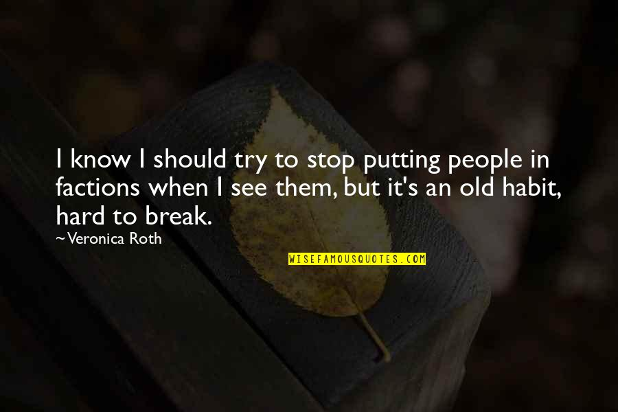Should I Try Quotes By Veronica Roth: I know I should try to stop putting