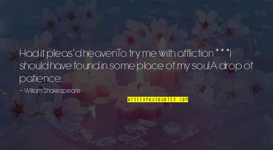 Should I Try Quotes By William Shakespeare: Had it pleas'd heavenTo try me with affliction