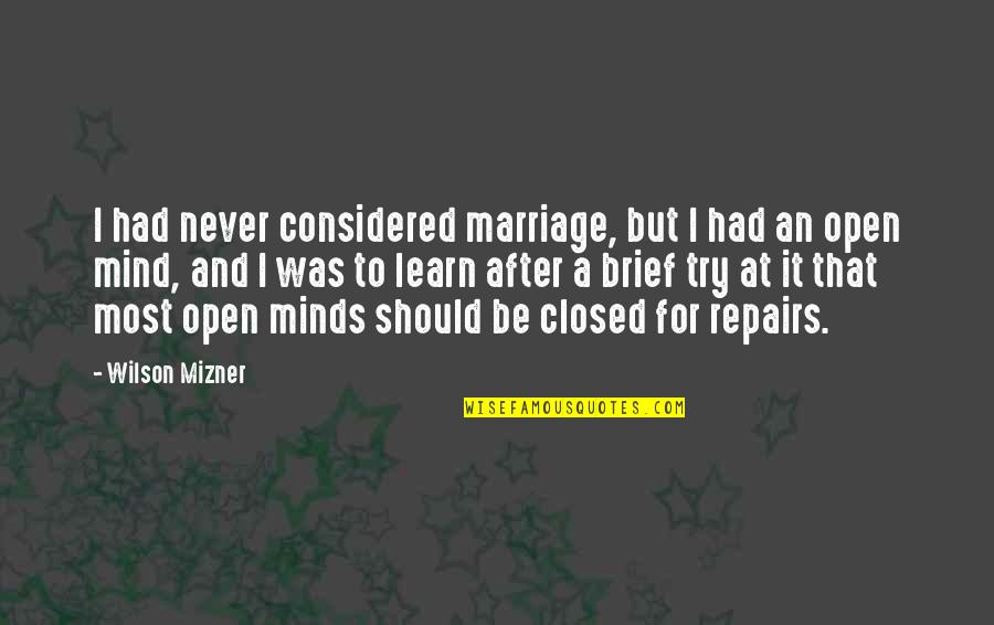 Should I Try Quotes By Wilson Mizner: I had never considered marriage, but I had