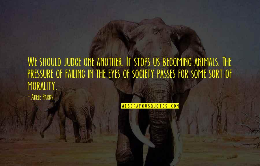 Should Not Judge Quotes By Adele Parks: We should judge one another. It stops us