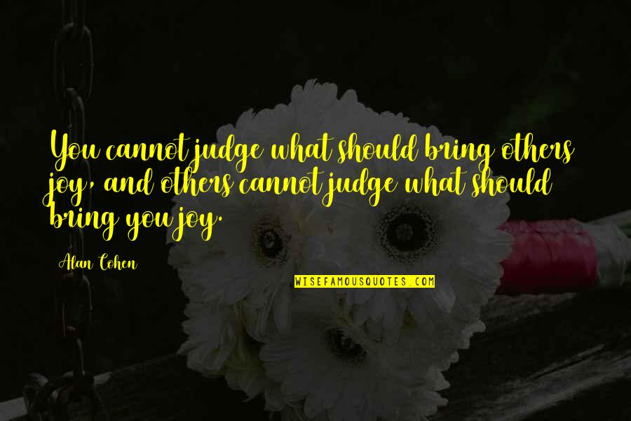 Should Not Judge Quotes By Alan Cohen: You cannot judge what should bring others joy,