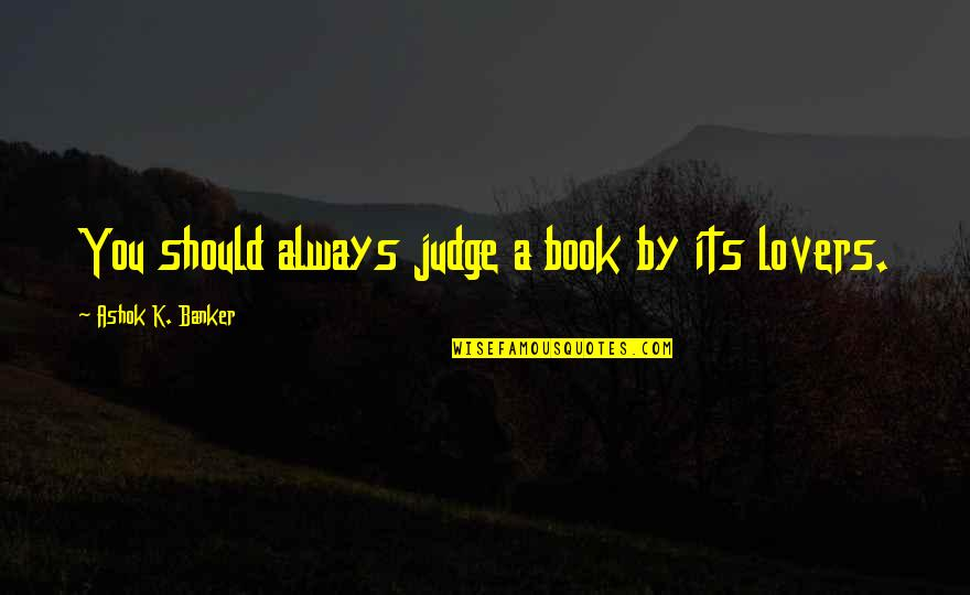 Should Not Judge Quotes By Ashok K. Banker: You should always judge a book by its