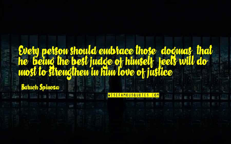 Should Not Judge Quotes By Baruch Spinoza: Every person should embrace those [dogmas] that he,
