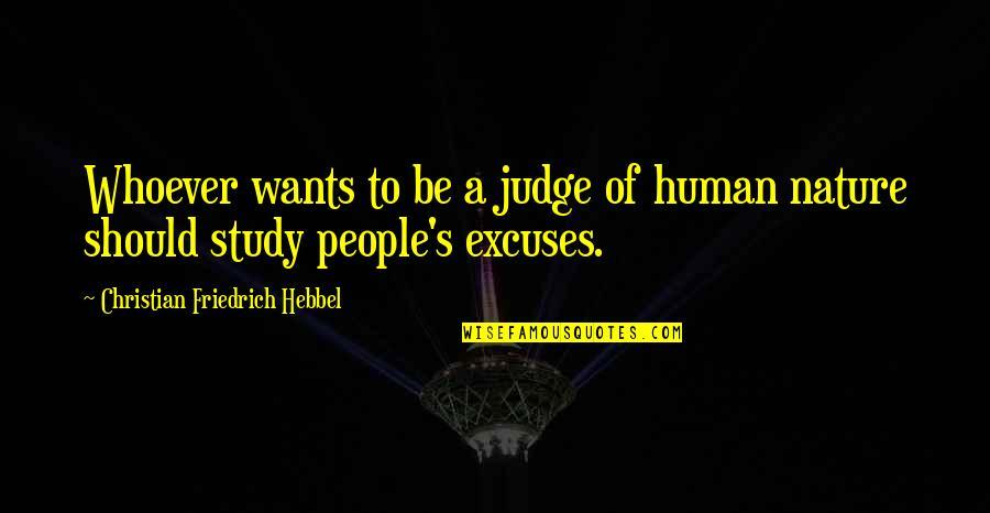 Should Not Judge Quotes By Christian Friedrich Hebbel: Whoever wants to be a judge of human