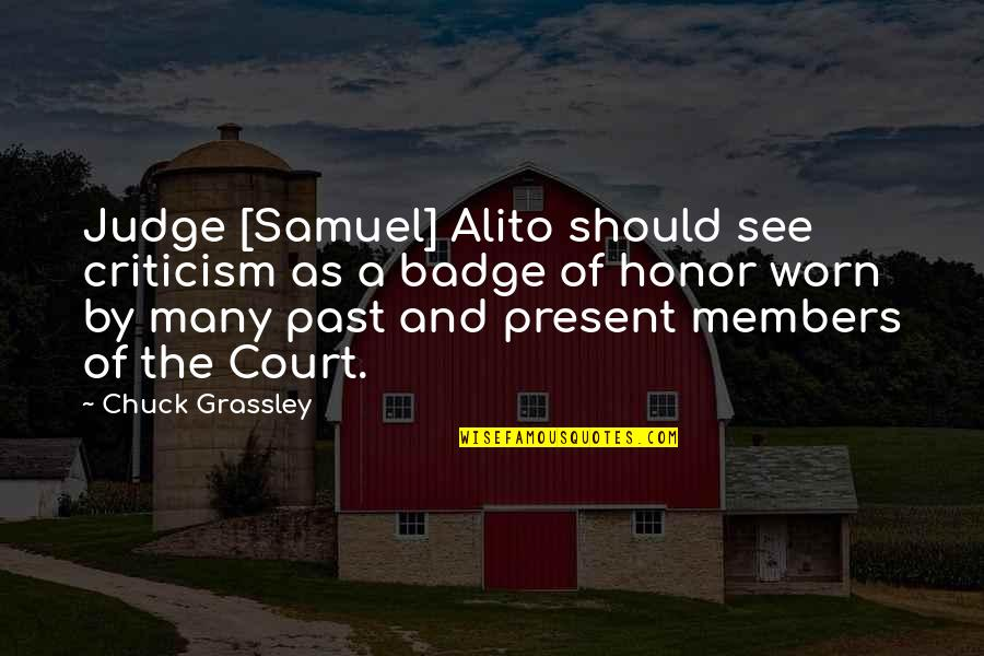 Should Not Judge Quotes By Chuck Grassley: Judge [Samuel] Alito should see criticism as a