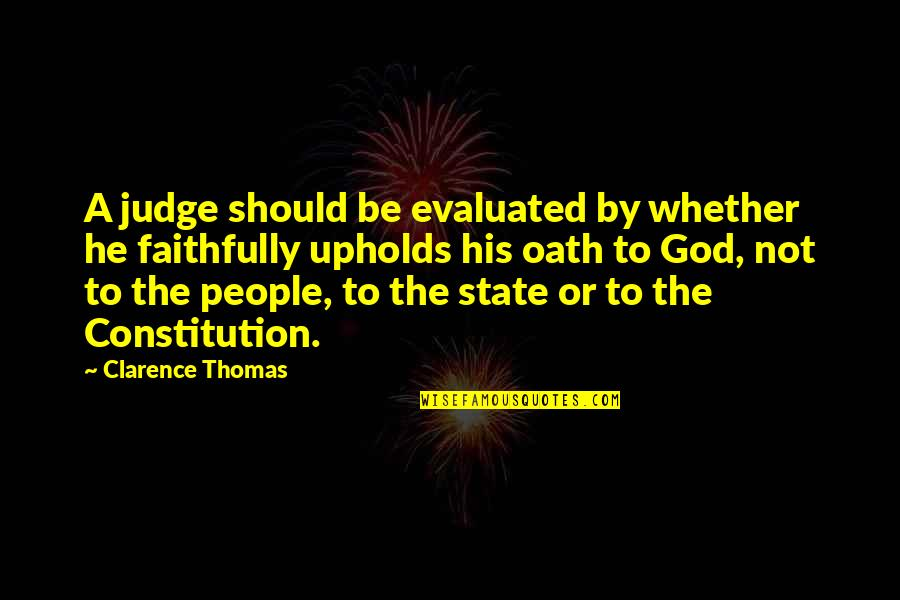 Should Not Judge Quotes By Clarence Thomas: A judge should be evaluated by whether he