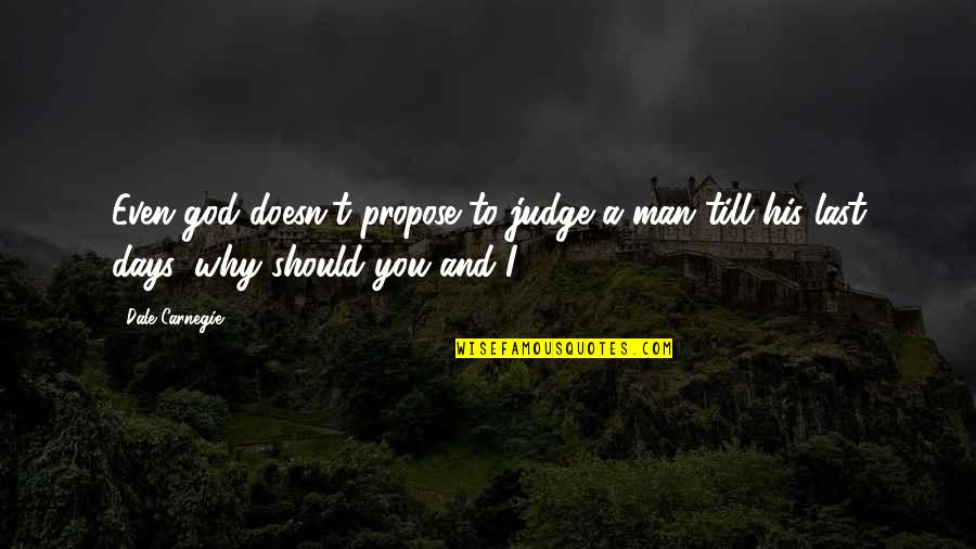 Should Not Judge Quotes By Dale Carnegie: Even god doesn't propose to judge a man