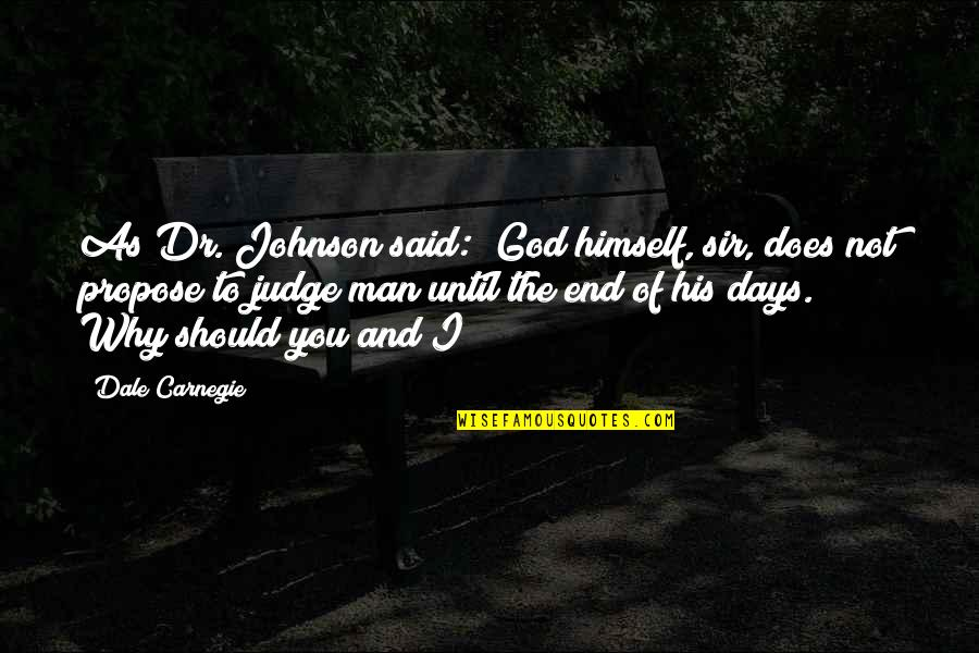 """Should Not Judge Quotes By Dale Carnegie: As Dr. Johnson said: """"God himself, sir, does"""