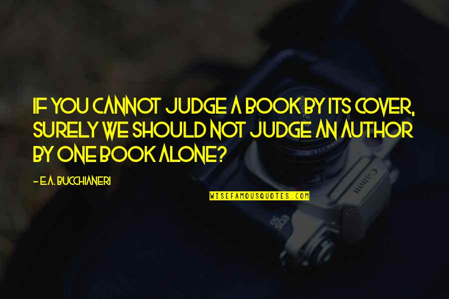 Should Not Judge Quotes By E.A. Bucchianeri: If you cannot judge a book by its