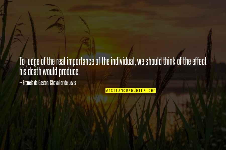 Should Not Judge Quotes By Francis De Gaston, Chevalier De Levis: To judge of the real importance of the