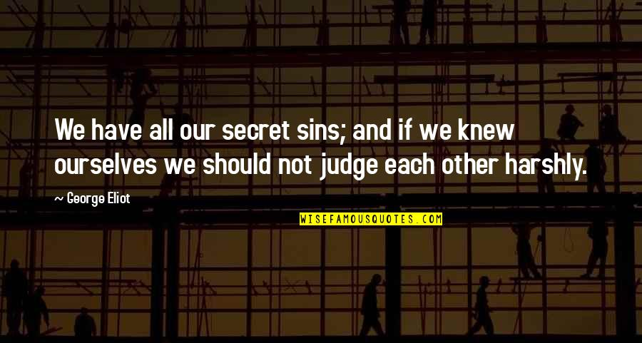 Should Not Judge Quotes By George Eliot: We have all our secret sins; and if