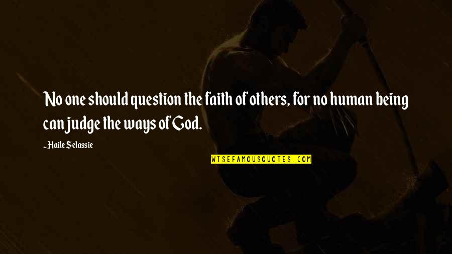 Should Not Judge Quotes By Haile Selassie: No one should question the faith of others,