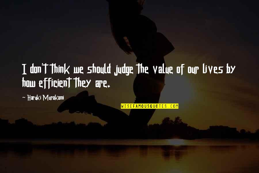 Should Not Judge Quotes By Haruki Murakami: I don't think we should judge the value
