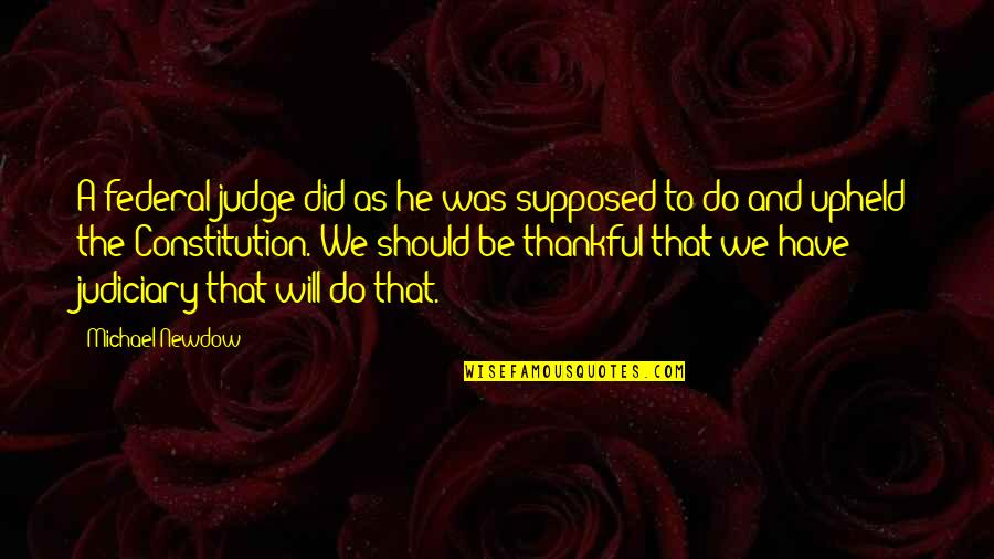 Should Not Judge Quotes By Michael Newdow: A federal judge did as he was supposed
