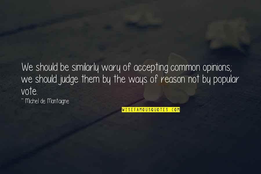 Should Not Judge Quotes By Michel De Montaigne: We should be similarly wary of accepting common