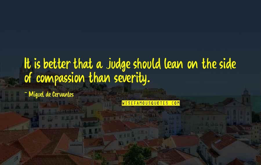 Should Not Judge Quotes By Miguel De Cervantes: It is better that a judge should lean