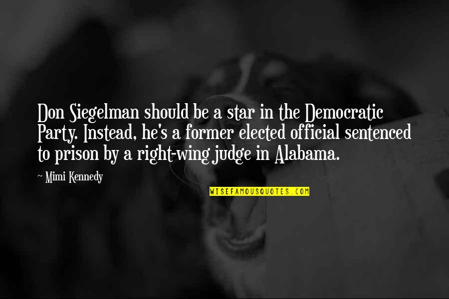 Should Not Judge Quotes By Mimi Kennedy: Don Siegelman should be a star in the