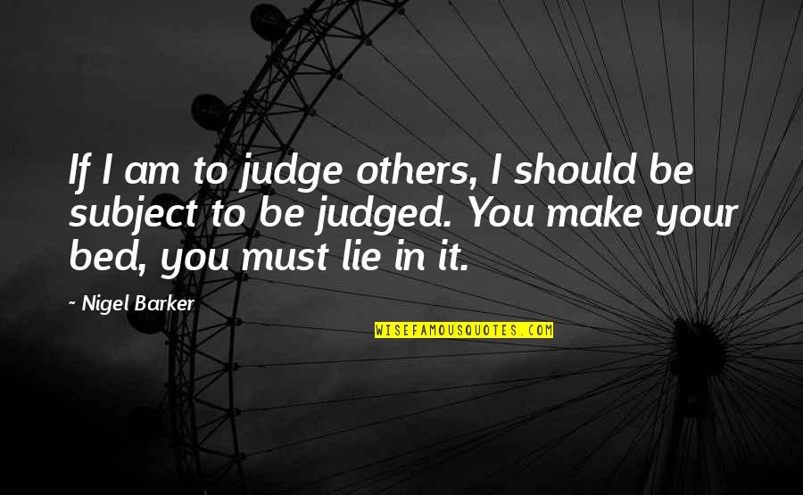 Should Not Judge Quotes By Nigel Barker: If I am to judge others, I should