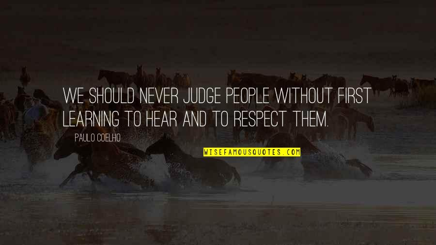 Should Not Judge Quotes By Paulo Coelho: We should never judge people without first learning
