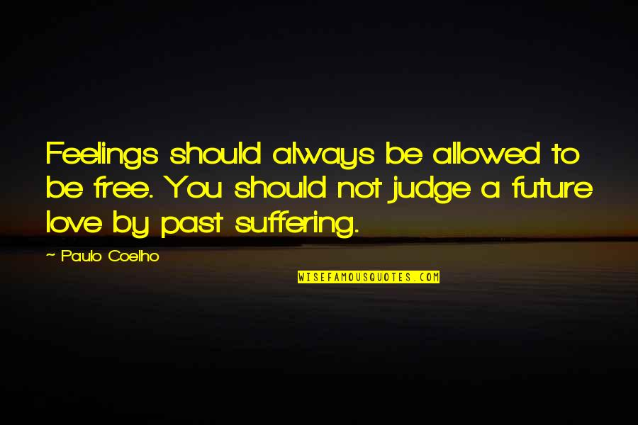 Should Not Judge Quotes By Paulo Coelho: Feelings should always be allowed to be free.
