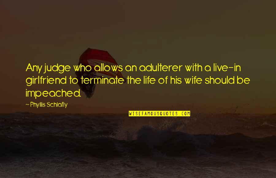 Should Not Judge Quotes By Phyllis Schlafly: Any judge who allows an adulterer with a