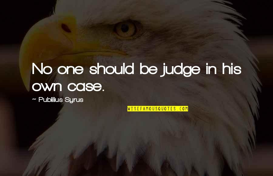 Should Not Judge Quotes By Publilius Syrus: No one should be judge in his own