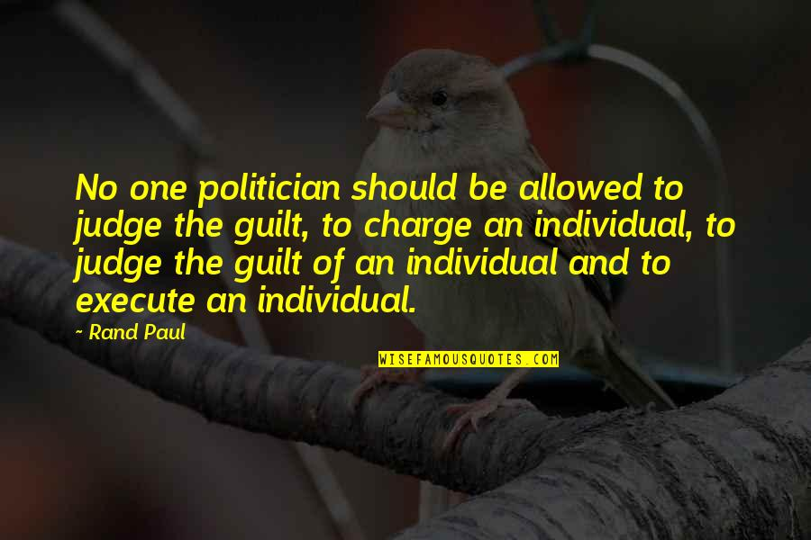 Should Not Judge Quotes By Rand Paul: No one politician should be allowed to judge