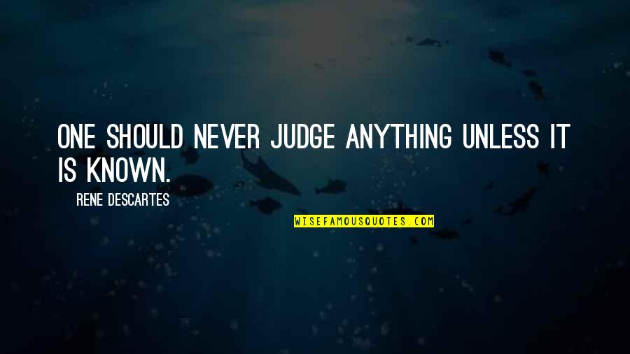 Should Not Judge Quotes By Rene Descartes: One should never judge anything unless it is