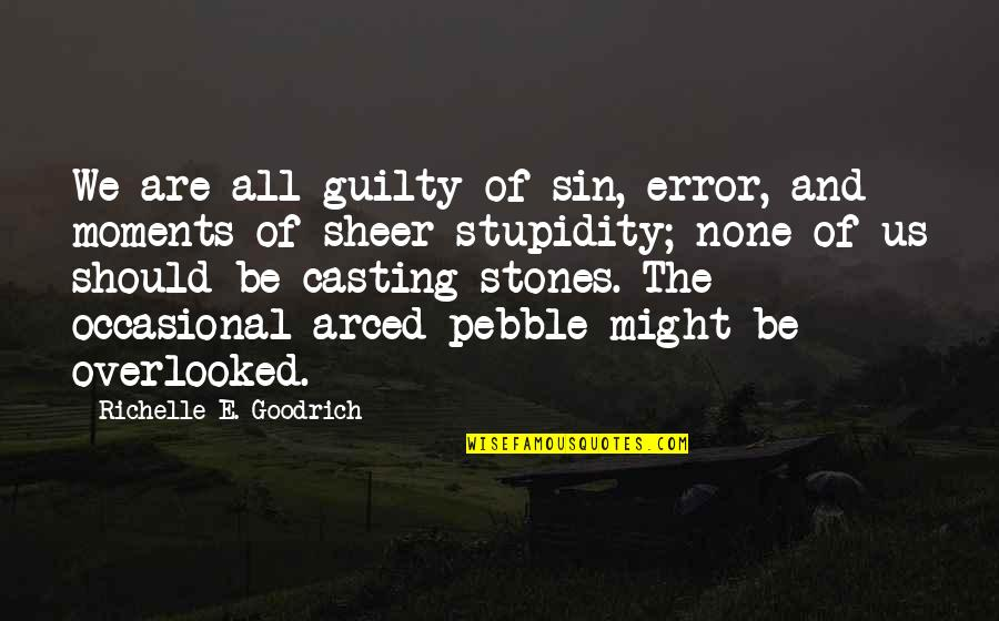 Should Not Judge Quotes By Richelle E. Goodrich: We are all guilty of sin, error, and