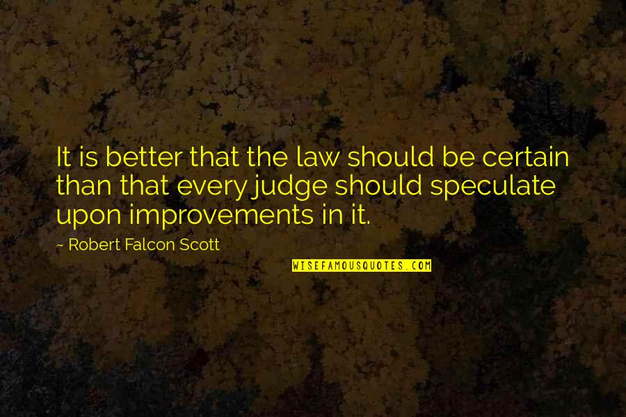 Should Not Judge Quotes By Robert Falcon Scott: It is better that the law should be