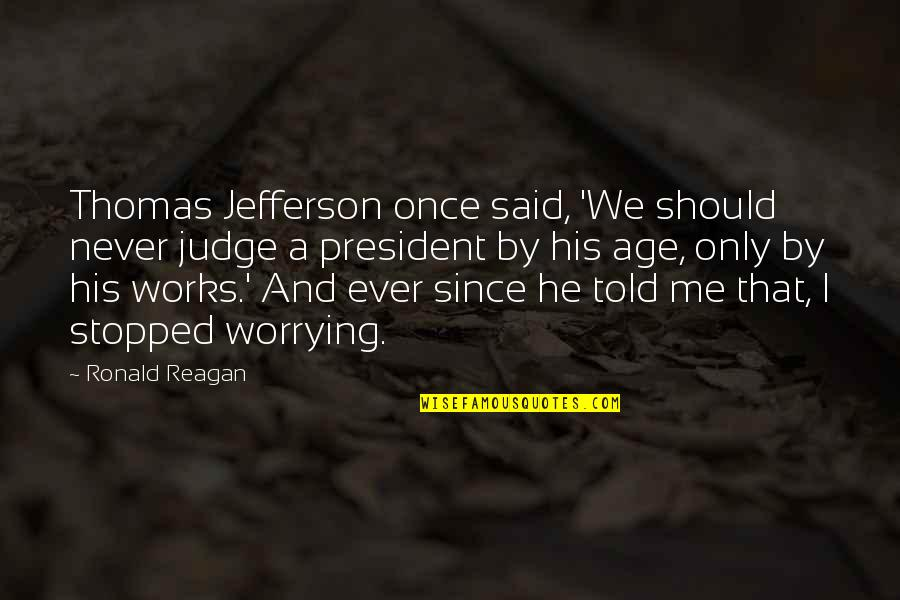 Should Not Judge Quotes By Ronald Reagan: Thomas Jefferson once said, 'We should never judge