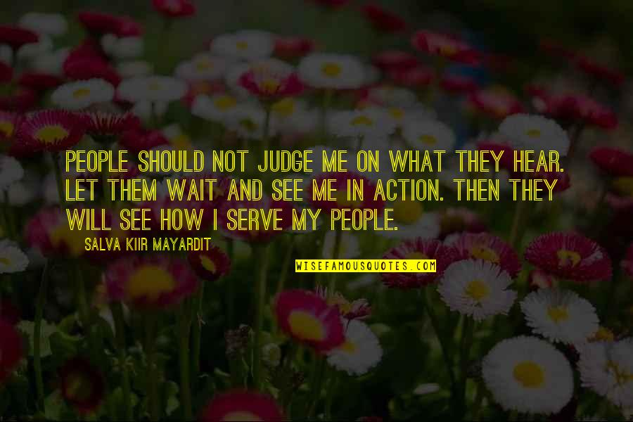 Should Not Judge Quotes By Salva Kiir Mayardit: People should not judge me on what they