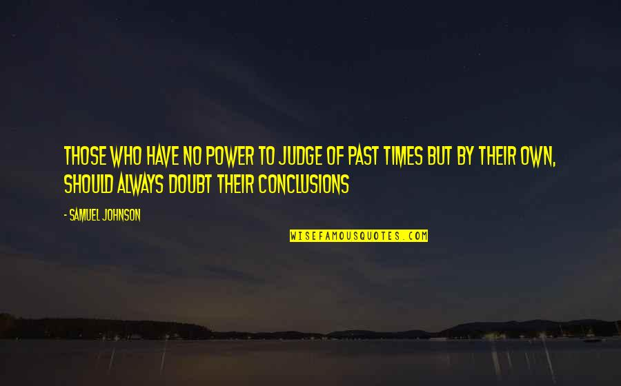 Should Not Judge Quotes By Samuel Johnson: Those who have no power to judge of