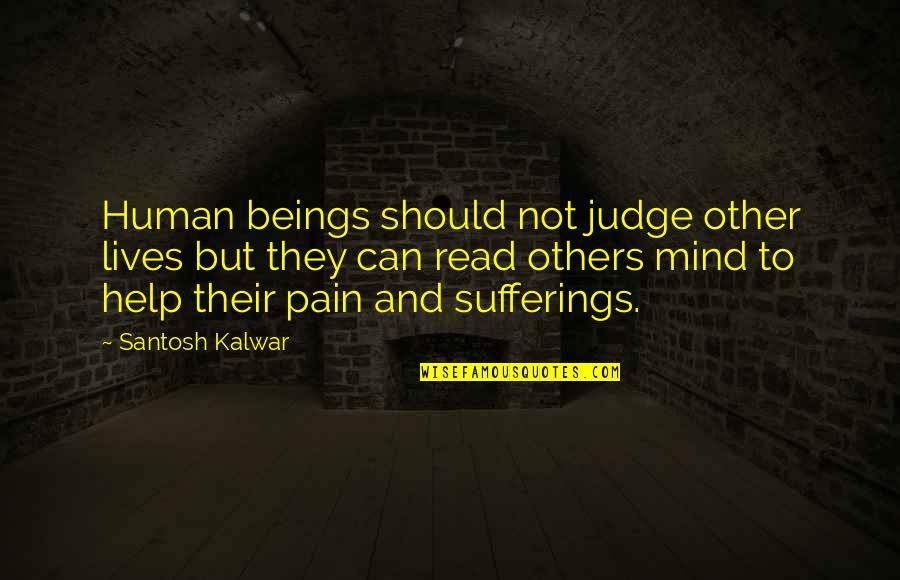 Should Not Judge Quotes By Santosh Kalwar: Human beings should not judge other lives but